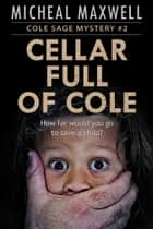 Cellar Full of Cole: Cole Sage Mystery #2 (2nd Edition) ebook by Micheal Maxwell