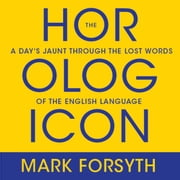 The Horologicon - A Day's Jaunt Through the Lost Words of the English Language audiobook by Mark Forsyth