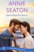 Guarding His Heart ebook by Annie Seaton