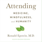 Attending - Medicine, Mindfulness, and Humanity audiobook by Dr. Ronald Epstein, M.D.
