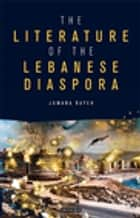 The Literature of the Lebanese Diaspora - Representations of Place and Transnational Identity ebook by Jumana Bayeh