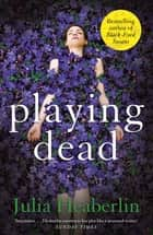 Playing Dead ebook by Julia Heaberlin