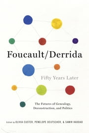 Foucault/Derrida Fifty Years Later - The Futures of Genealogy, Deconstruction, and Politics ebook by Olivia Custer,Penelope Deutscher,Samir Haddad