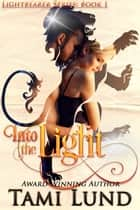 Into the Light (Lightbearer Book 1) ebook by Tami Lund