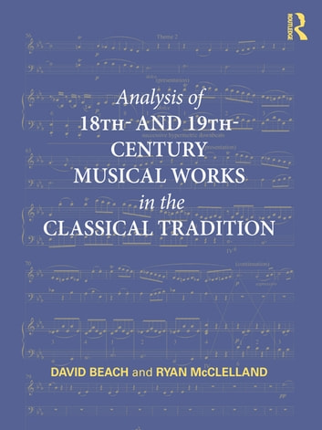 Analysis of 18th- and 19th-Century Musical Works in the Classical Tradition ebook by David Beach,Ryan McClelland