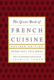 The Great Book of French Cuisine ebook by Henri-Paul Pellaprat , Jeremiah Tower