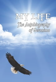 MY LIFE: The Autobiography of Geronimo ebook by Geronimo
