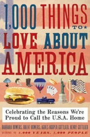 1,000 Things to Love About America - Celebrating the Reasons We're Proud to Call the U.S.A. Home ebook by Brent Bowers,Barbara Bowers,Henry Gottlieb,Agnes Gottlieb