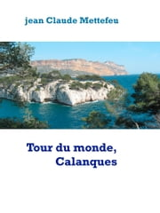 Tour du monde, Calanques ebook by Jean Claude Mettefeu