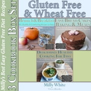 Gluten Free & Wheat Free Milly's Best Easy Gluten Free Diet Recipes 3 Cookbook Box Set - Wheat Free Gluten Free Diet Recipes for Celiac / Coeliac Disease & Gluten Intolerance Cook Books, #4 ebook by Milly White
