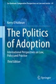 The Politics of Adoption - International Perspectives on Law, Policy and Practice ebook by Kerry O'Halloran