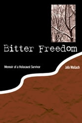 Bitter Freedom: Memoir of a Holocaust Survivor ebook by Jafa Wallach