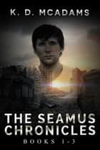 The Seamus Chronicles Books 1 - 3 - The Seamus Chronicles Boxset 電子書 by K. D. McAdams
