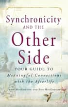 Synchronicity and the Other Side: Your Guide to Meaningful Connections with the Afterlife ebook by Trish MacGregor,Rob MacGregor