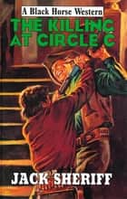 The Killing at Circle C ebook by Jack Sheriff
