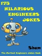 Jokes Engineers Jokes: 175 Hilarious Engineers Jokes ebook by Sham