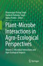 Plant-Microbe Interactions in Agro-Ecological Perspectives - Volume 2: Microbial Interactions and Agro-Ecological Impacts ebook by Dhananjaya Pratap Singh, Harikesh Bahadur Singh, Ratna Prabha