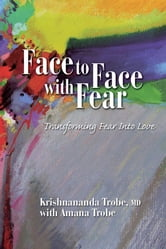 Face to Face With Fear: How to Transform Fear Into Love ebook by Trobe, Krishnananda