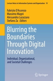 Blurring the Boundaries Through Digital Innovation - Individual, Organizational, and Societal Challenges ebook by Fabrizio D'Ascenzo,Massimo Magni,Alessandra Lazazzara,Stefano Za