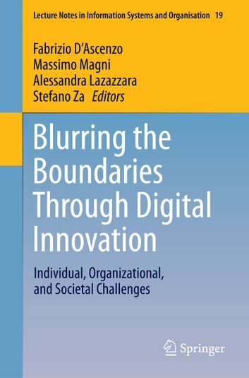 Blurring the Boundaries Through Digital Innovation - Individual, Organizational, and Societal Challenges eBook by