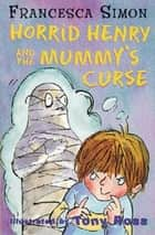 Horrid Henry and the Mummy's Curse - Book 7 ebook by Francesca Simon, Tony Ross