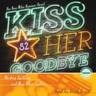 Kiss Her Goodbye - A Mike Hammer Novel audiobook by Mickey Spillane, Max Allan Collins