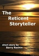 The Reticent Storyteller ebook by Barry Rachin