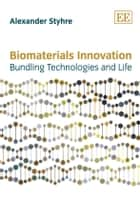 Biomaterials Innovation - Bundling Technologies and Life ebook by Styhre, A.