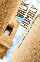 Walk Humbly ebook by Browning,Lindell R.