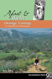 Afoot and Afield: Orange County: A Comprehensive Hiking Guide ebook by Schad, Jerry