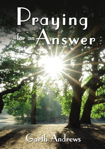 Praying For An Answer eBook by Garth Andrews
