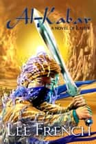Al-Kabar - a novel of Ilauris ebook by Lee French