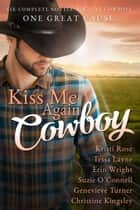 Kiss Me Again Cowboy - A Limited Edition Box Set Fundraiser for Veterans ebook by Tessa Layne, Suzie O'Connell, Erin Wright,...