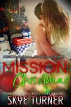 Mission: Christmas ebook by Skye Turner