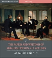 The Papers and Writings of Abraham Lincoln: All Volumes ebook by Abraham Lincoln