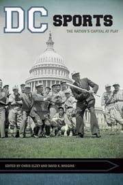 DC Sports - The Nation's Capital at Play ebook by Chris Elzey,David K. Wiggins