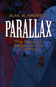 Parallax - The Race to Measure the Cosmos ebook by Alan W. Hirshfeld