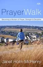 PrayerWalk ebook by Janet Holm McHenry