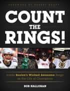 Count the Rings! - Inside Boston's Wicked Awesome Reign as the City of Champions ebook by Bob Halloran