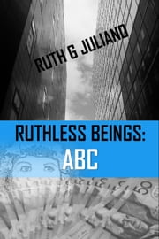 Ruthless Beings: ABC ebook by Ruth G Juliano