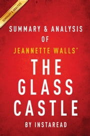 The Glass Castle: A Memoir by Jeannette Walls | Summary & Analysis ebook by Instaread