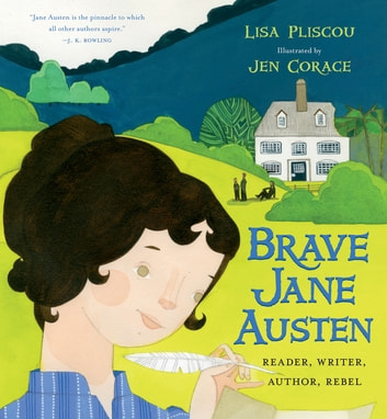 Brave Jane Austen - Reader, Writer, Author, Rebel ebook by Lisa Pliscou