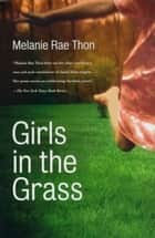 Girls in the Grass - Stories ebook by Melanie Rae Thon