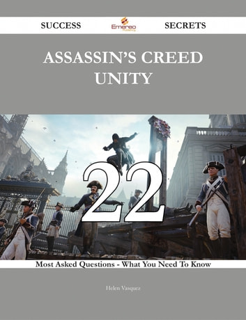 Assassin's Creed Unity 22 Success Secrets - 22 Most Asked Questions On Assassin's Creed Unity - What You Need To Know ebook by Helen Vasquez