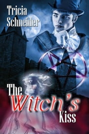 The Witch's Kiss ebook by Tricia  Schneider