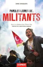Paroles libres de... militants ebook by Anne Dhoquois, Henri Rey, Christophe Barbier