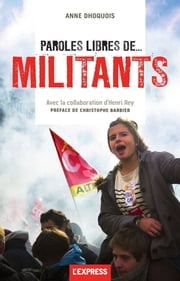 Paroles libres de... militants ebook by Anne Dhoquois,Henri Rey,Christophe Barbier