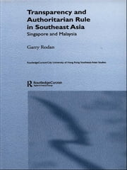 Transparency and Authoritarian Rule in Southeast Asia - Singapore and Malaysia ebook by Garry Rodan
