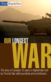 Our Longest War - The story of Canada's 12 years in Afghanistan as told by Toronto Star staff journalists and contributors ebook by Toronto Star Writers