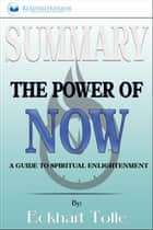 Summary of The Power of Now: A Guide to Spiritual Enlightenment by Eckhart Tolle ebook by Readtrepreneur Publishing